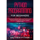 Python programming for beginners : The simplified beginner's guide to learn basics Python computer language, coding project, data science, data analytics and learn machine learning. Exercises inside. (Paperback)