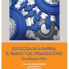 Sociologia De La Empresa, El Trabajo Y Las Organizaciones. Un Enfoque Critico