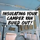 Insulating Your Camper Van Build Out!