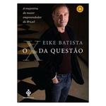 X Da Questao O A Trajetoria Do Maior Empreendedor Do Brasil