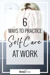 6 Methods To Convey Self Care Into Your Work Day