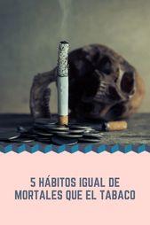5 hábitos que son tan mortales como el tabaco y que no estás teniendo en cuenta