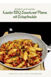 Kassler BBQ Sauerkraut Pfanne mit Schupfnudeln – Zu Faul Zum Kochen ? – Zu Faul Zum Kochen?