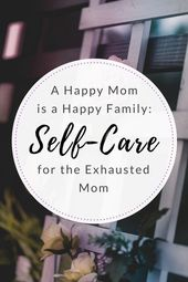A Happy Mom is a Happy Family: Self-Care for the Exhausted Mom – #Exhausted #Fam… – schwebend