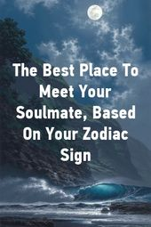 The Best Place To Meet Your Soulmate, Based On Your Zodiac Sign