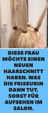 Essa mulher quer fazer um novo corte de cabelo. O que o cabeleireiro faz então, então …   – Haare