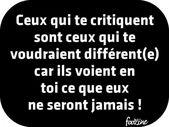 Ceux qui te critiquent sont ceux qui te voudraient différent(e)