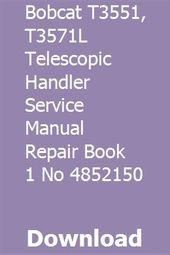Bobcat T3551 T3571l Telescopic Handler Service Manual Repair Book 1 No 4852150 Books Book 1 Repair