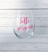 Weinglas mit Sprüchen – Weinliebhaber Geschenk – stammlose Weinglas – bester Freund Geschenk – Hallo wunderschöne – süße Brautjungfer Geschenk – Gastgeberin Geschenk  – wine glasses diy