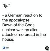 Fangen wir mal ganz leicht an. Du brauchst in Deutschland eigentlich nur ein Wort, um durch den Tag zu kommen.