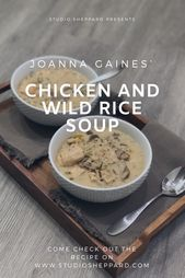 First Impression: Joanna Gaines' Chicken and Wild Rice Soup – Studio Sheppard