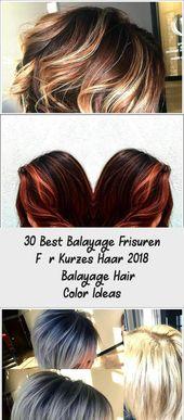 30 Best Balayage Hairstyles for Short Hair 2018 – Balayage Hair Color Ideas #balayage #color #frisuren #ideas #kurzes Frisuren