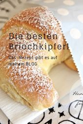 Die besten Briochkipferl zum Selbermachen #brioch #kipferl #backen #frühstück …