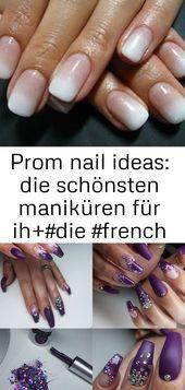Prom nail ideas: Die schönsten Maniküren für Ihren + #Frank # für # große #Ideen #Ihre #Maniküre #Man   – Nagel