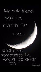Mein einziger Freund war der Mann auf dem Mond, und manchmal ging er auch. … – Zitate