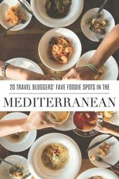20 Amazing Foodie Spots in the Mediterranean – According to Travel Bloggers. Whe…