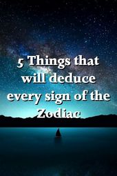 5 Things that will deduce every sign of the Zodiac