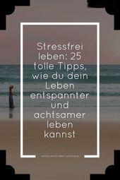 Stressfrei leben: 25 tolle Tipps, wie du dein Leben entspannter und achtsamer leben kannst – Stressbewältigung – Strategien für weniger Stress und mehr Achtsamkeit in deinem Leben – Mit Infografik zum Ausdrucken!
