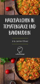 Boulettes de viande à la tomate et tagliatelles à la Jamie Oliver   – Rezepte für gesundes & deftiges Essen