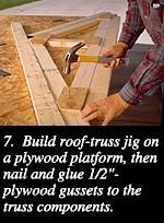 7 Build Roof Truss Jig On A Plywood Platform Then Nail And Glue 1 2 Roof Trusses Shed Shed Plans
