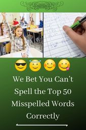 We Bet You Can't Spell the Top 50 Misspelled Words Correctly
