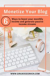 6 Ways to Monetize Your Blog and Boost Your Monthly Blog Income