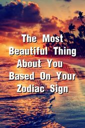 The Most Beautiful Thing About You – Based On Your Zodiac Sign