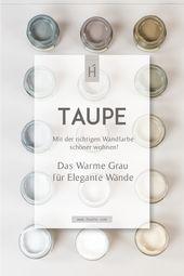 Mit der richtigen Wandfarbe besser leben! TAUPE: Das warme Grau für elegante …   – WOHNEN
