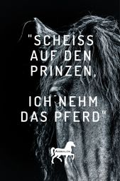Das ist unsere heutige Quote. Scheiss auf den Prinzen, ich nehm das Pferd! Wer sieht das ähnlich? 😜😁 #pferdesprüche #pferdezitate #pferdequote…