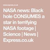 NASA news: Black hole CONSUMES a star in terrifying NASA footage | Science | New... 2