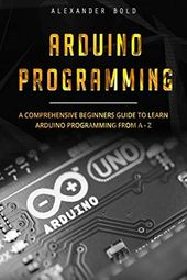 Download Arduino Programming A Comprehensive Beginner S Guide To Learn Arduino Programming From A Z Arduino Programming Learn Programming Beginners Guide