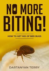 No More Biting How To Get Rid Of Bed Bugs Ebook By Dartanyan Terry Rakuten Kobo In 2020 Bed Bugs Bed Bug Bites Rid Of Bed Bugs