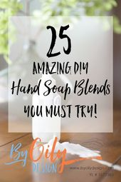 Save money, 25 amazing DIY hand soap recipes to try.   – essential oils