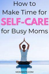 So nehmen Sie sich Zeit für die Selbstversorgung beschäftigter Mütter | Mombrite – Self Care for Moms