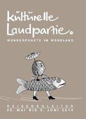 Kulturelle Landpartie Wendland 2014 Die Kulturelle Landpartie startet im Wendlan…