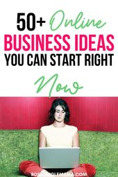 50+ Online Business Ideas You Can Start Right Now