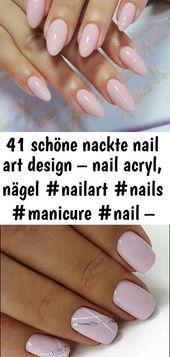 41 schöne nackte Nail Art Design – Nagel Acryl, Nägel #nailart #nails #manicure #nail – Frisuren a 16   – Nagel