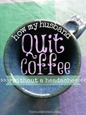 How My Husband Quit Coffee Without A Single Headache Trina Holden Quit Coffee Coffee Detox Quitting Caffeine