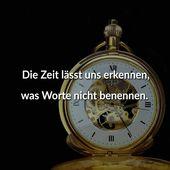 Die Zeit lässt uns erkennen, welche Wörter nicht benennen.   – Allg. Zitate, Sprüche, etc.