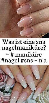 Was ist eine sns Nagelmaniküre? – # maniküre #nägel #sns – n a i ls 26   – Nagel