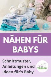Nähen für Babys: Schnittmuster, Anleitungen und Ideen für's Baby
