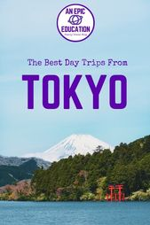 Tokyo Day Trips: Our Top 10 Day Trips from Tokyo & More