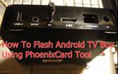 How To Flash Firmware on Android TV Field utilizing PhoenixCard Device