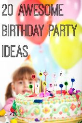20 Awesome Birthday Party Ideas for Kids