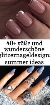40+ süße und wunderschöne Glitzernageldesigns Sommerideen #designs # glitt… – Nail Art Design – 13   – Nagel
