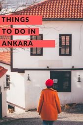 19 Things to do in Ankara – Exploring Turkey's Capital • Red Fedora Diary