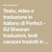 Testo Video E Traduzione In Italiano Di Perfect Ed Sheeran Traduzioni Testi Canzoni Tradotti In Italiano Inglese Ed Sheeran Testi Delle Canzoni Canzoni