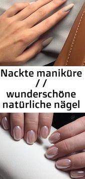 Nackte Maniküre / / wunderschöne natürliche Nägel / / minimalistische Maniküre # Maniküre #nai 12   – Nagel