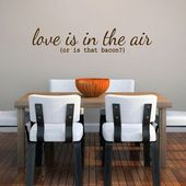 """Sweetums Wall Decals """"Love Is in the Air or Is that Bacon"""" Wall Decal"""