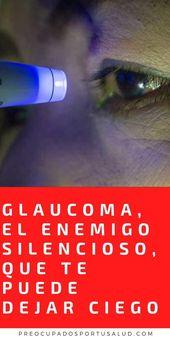 Glaucoma, el Enemigo Silencioso, que te Puede Dejar Ciego – Preocupados Por tu s…